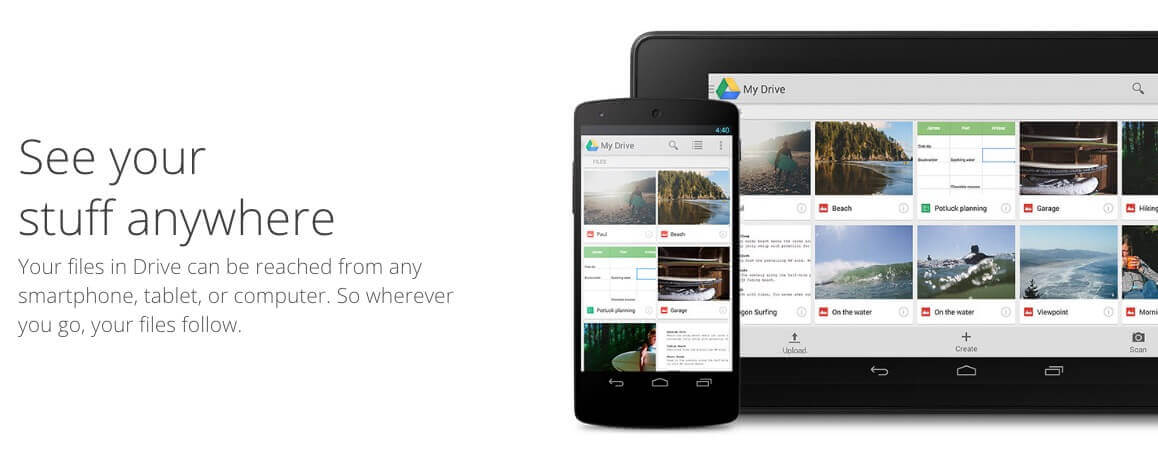 """An image of a phone and a tablet with Google Drive on the screens. Text says, """"See your stuff anywhere, your files in Drive can be reached from any smartphone, tablet, or computer. So wherever you go, your files follow."""""""